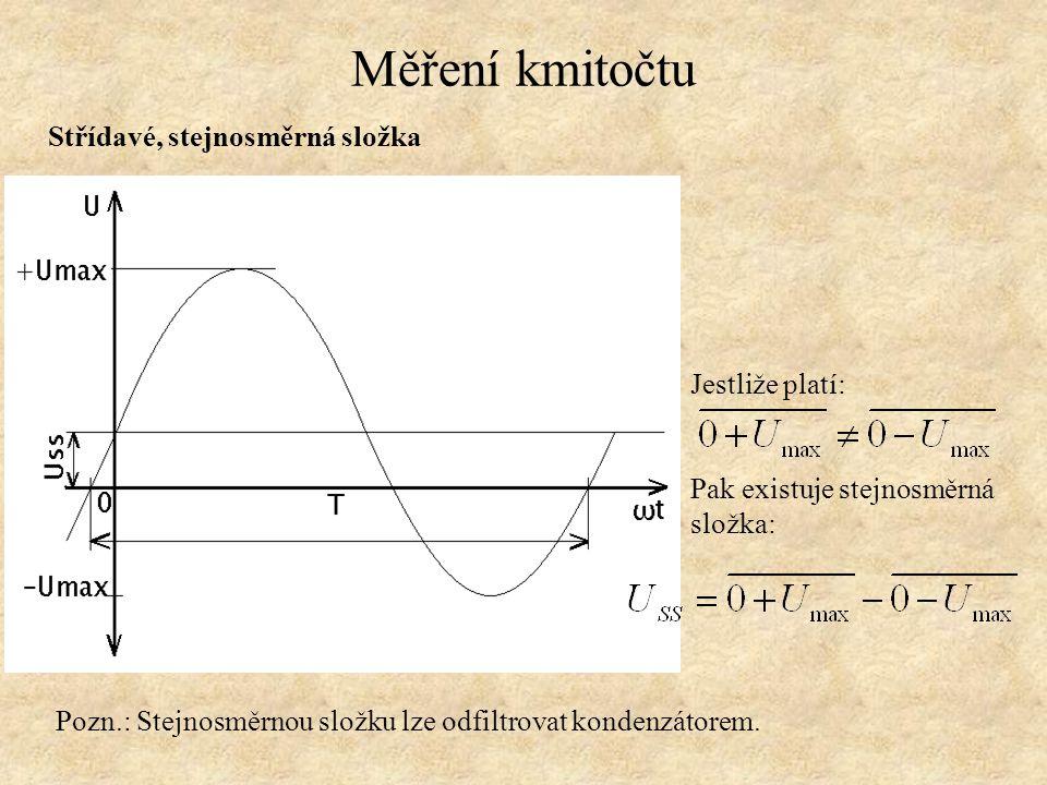 Měření kmitočtu Střídavé, stejnosměrná složka Jestliže platí: Pak existuje stejnosměrná složka: Pozn.: Stejnosměrnou složku lze odfiltrovat kondenzáto