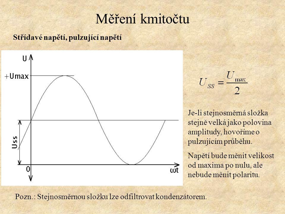 Měření kmitočtu Střídavé napětí, pulzující napětí Je-li stejnosměrná složka stejně velká jako polovina amplitudy, hovoříme o pulzujícím průběhu. Napět