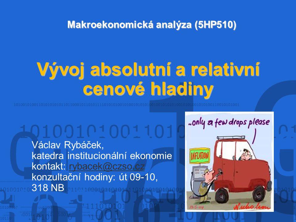 Vývoj absolutní a relativní cenové hladiny Makroekonomická analýza (5HP510) Václav Rybáček, katedra institucionální ekonomie kontakt: rybacek@czso.czr