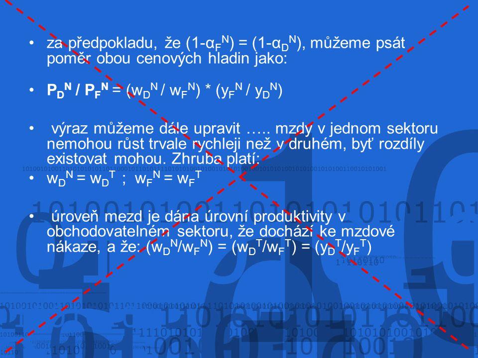 za předpokladu, že (1-α F N ) = (1-α D N ), můžeme psát poměr obou cenových hladin jako: P D N / P F N = (w D N / w F N ) * (y F N / y D N ) výraz můžeme dále upravit …..