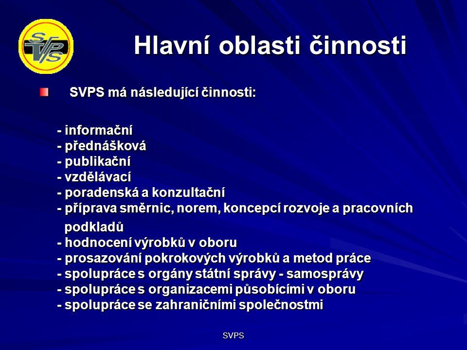SVPS Hlavní oblasti činnosti SVPS má následující činnosti: SVPS má následující činnosti: - informační - přednášková - publikační - vzdělávací - poradenská a konzultační - příprava směrnic, norem, koncepcí rozvoje a pracovních podkladů - hodnocení výrobků v oboru - prosazování pokrokových výrobků a metod práce - spolupráce s orgány státní správy - samosprávy - spolupráce s organizacemi působícími v oboru - spolupráce se zahraničními společnostmi podkladů - hodnocení výrobků v oboru - prosazování pokrokových výrobků a metod práce - spolupráce s orgány státní správy - samosprávy - spolupráce s organizacemi působícími v oboru - spolupráce se zahraničními společnostmi