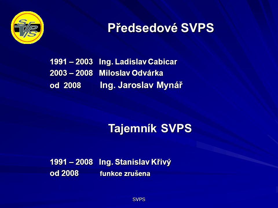SVPS Předsedové SVPS 1991 – 2003 Ing. Ladislav Cabicar 2003 – 2008 Miloslav Odvárka od 2008 Ing.