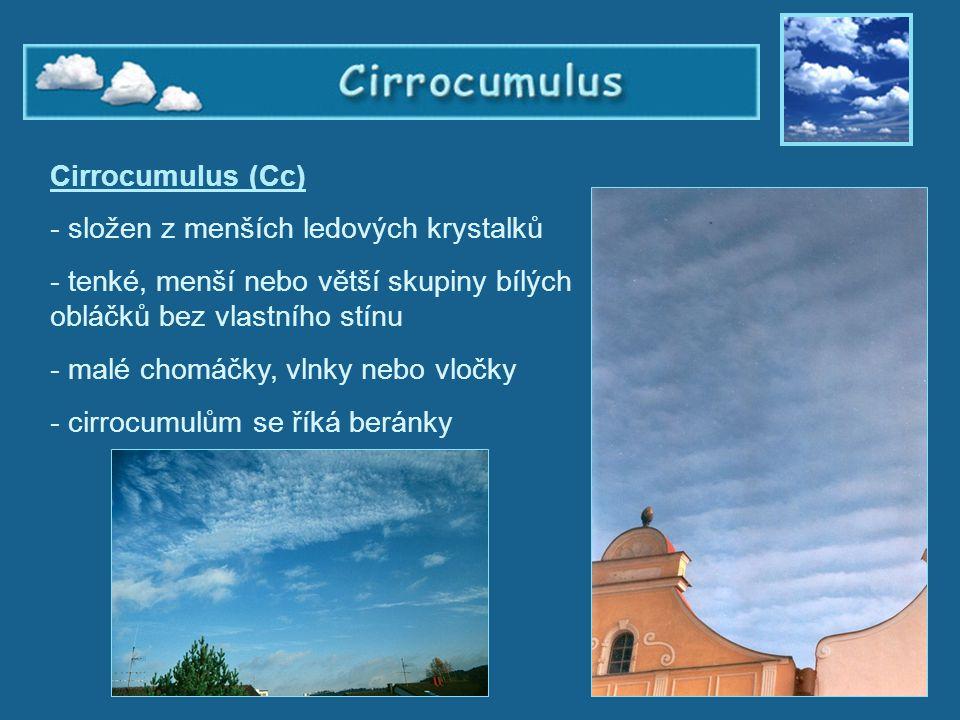 Cirrocumulus Cirrocumulus (Cc) - složen z menších ledových krystalků - tenké, menší nebo větší skupiny bílých obláčků bez vlastního stínu - malé chomá