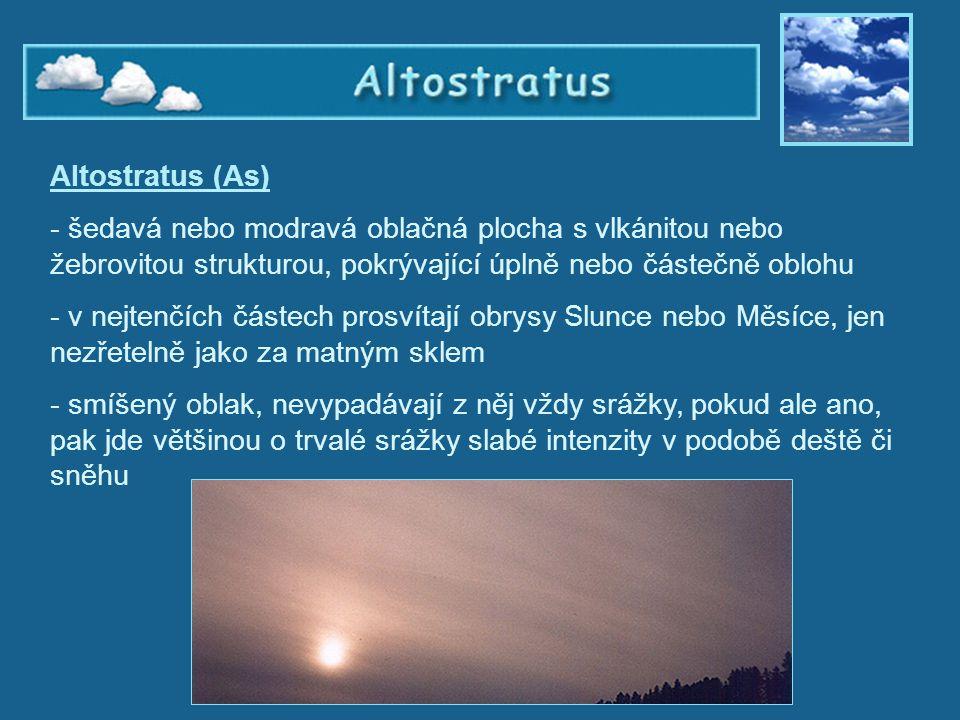 Altostratus Altostratus (As) - šedavá nebo modravá oblačná plocha s vlkánitou nebo žebrovitou strukturou, pokrývající úplně nebo částečně oblohu - v n