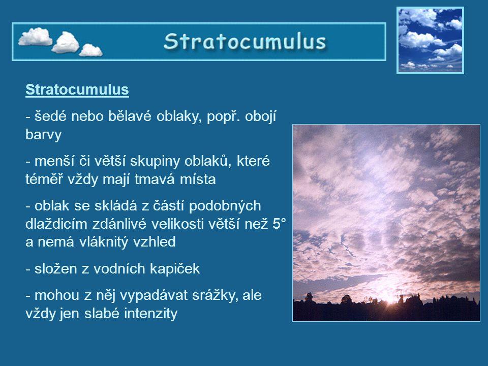 Stratocumulus - šedé nebo bělavé oblaky, popř. obojí barvy - menší či větší skupiny oblaků, které téměř vždy mají tmavá místa - oblak se skládá z část
