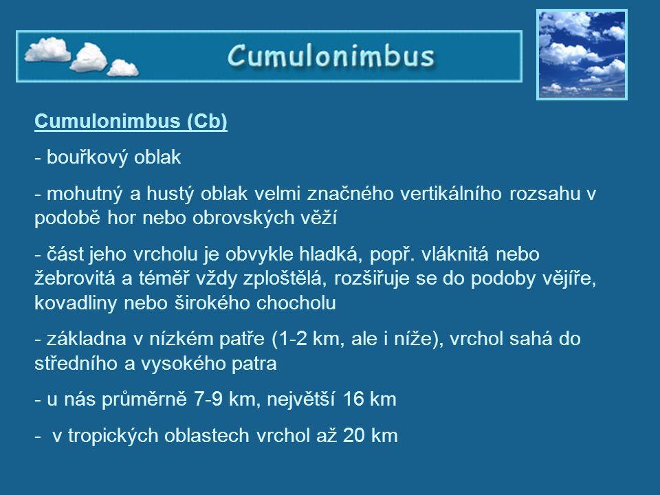 Cumulonimbus Cumulonimbus (Cb) - bouřkový oblak - mohutný a hustý oblak velmi značného vertikálního rozsahu v podobě hor nebo obrovských věží - část j