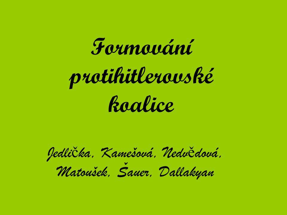 Formování protihitlerovské koalice Jedli č ka, Kamešová, Nedv ě dová, Matoušek, Šauer, Dallakyan