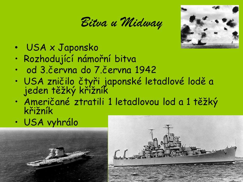 Bitva u Midway USA x Japonsko Rozhodující námořní bitva od 3.června do 7.června 1942 USA zničilo čtyři japonské letadlové lodě a jeden těžký křižník A