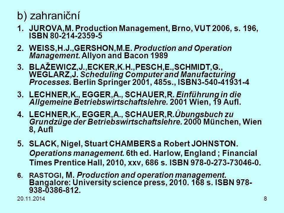 20.11.20148 b) zahraniční 1.JUROVA,M. Production Management, Brno, VUT 2006, s. 196, ISBN 80-214-2359-5 2.WEISS,H.J.,GERSHON,M.E. Production and Opera
