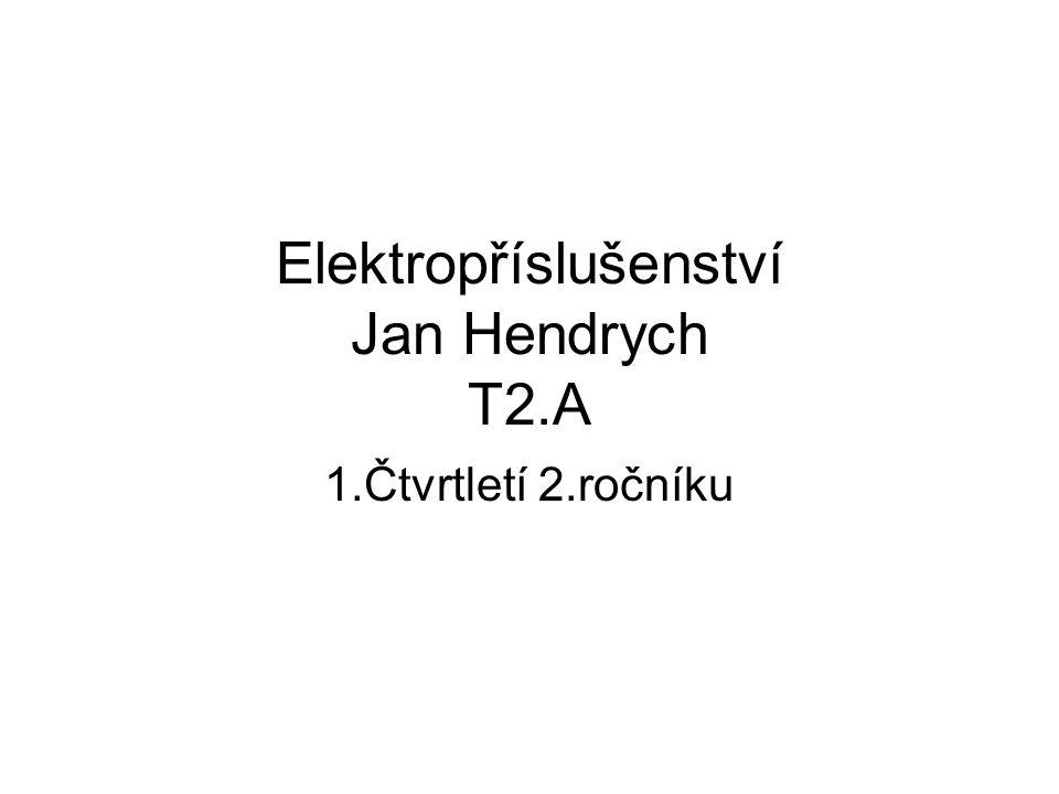 Elektropříslušenství Jan Hendrych T2.A 1.Čtvrtletí 2.ročníku