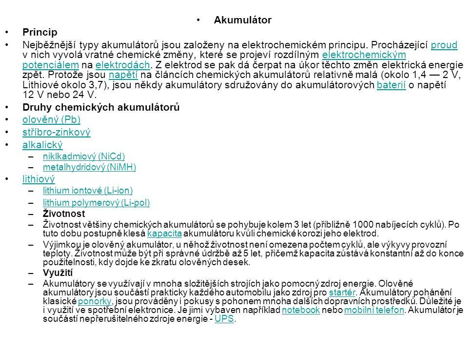 Akumulátor Princip Nejběžnější typy akumulátorů jsou založeny na elektrochemickém principu. Procházející proud v nich vyvolá vratné chemické změny, kt