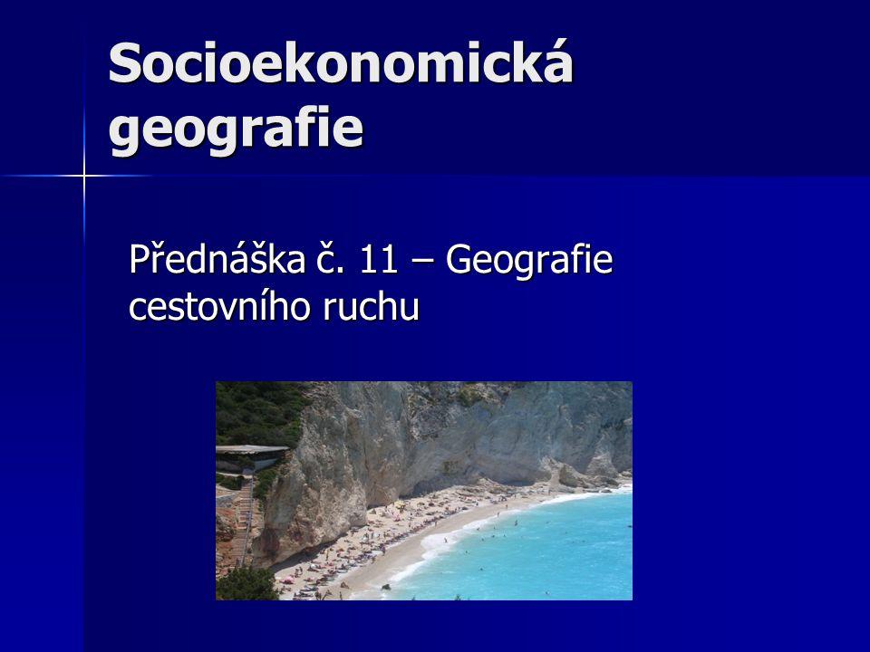 Socioekonomická geografie Přednáška č. 11 – Geografie cestovního ruchu