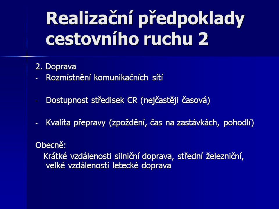 Realizační předpoklady cestovního ruchu 2 2. Doprava - Rozmístnění komunikačních sítí - Dostupnost středisek CR (nejčastěji časová) - Kvalita přepravy