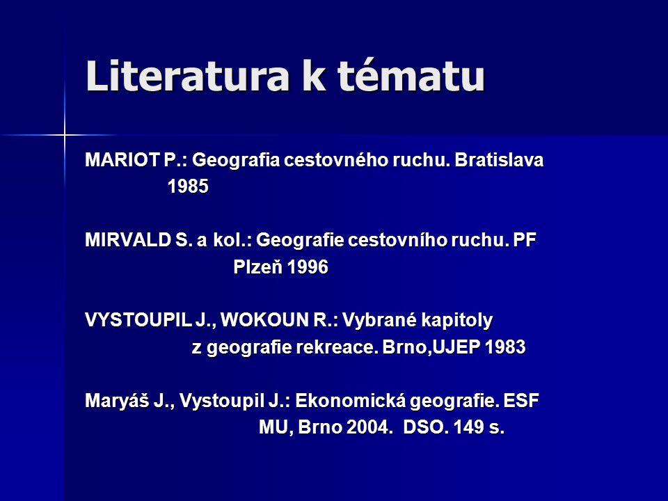 Literatura k tématu MARIOT P.: Geografia cestovného ruchu. Bratislava 1985 1985 MIRVALD S. a kol.: Geografie cestovního ruchu. PF Plzeň 1996 Plzeň 199