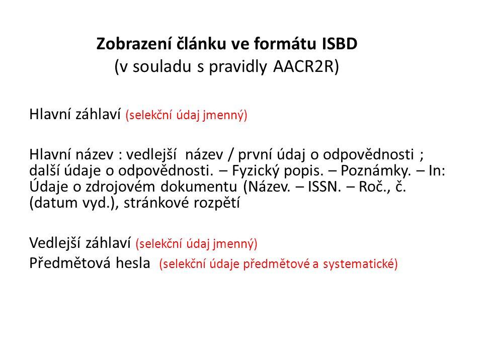 Zobrazení článku ve formátu ISBD (v souladu s pravidly AACR2R) Hlavní záhlaví (selekční údaj jmenný) Hlavní název : vedlejší název / první údaj o odpovědnosti ; další údaje o odpovědnosti.