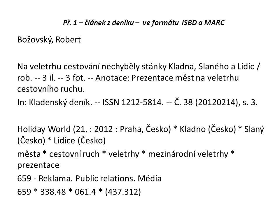 Př. 1 – článek z deníku – ve formátu ISBD a MARC Božovský, Robert Na veletrhu cestování nechyběly stánky Kladna, Slaného a Lidic / rob. -- 3 il. -- 3