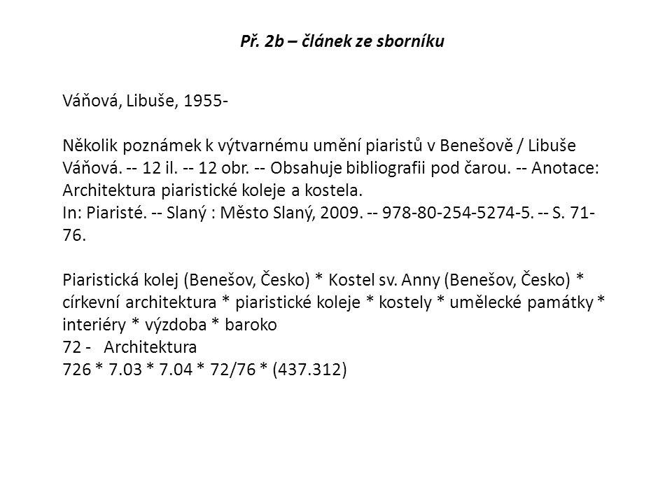 Př. 2b – článek ze sborníku Váňová, Libuše, 1955- Několik poznámek k výtvarnému umění piaristů v Benešově / Libuše Váňová. -- 12 il. -- 12 obr. -- Obs