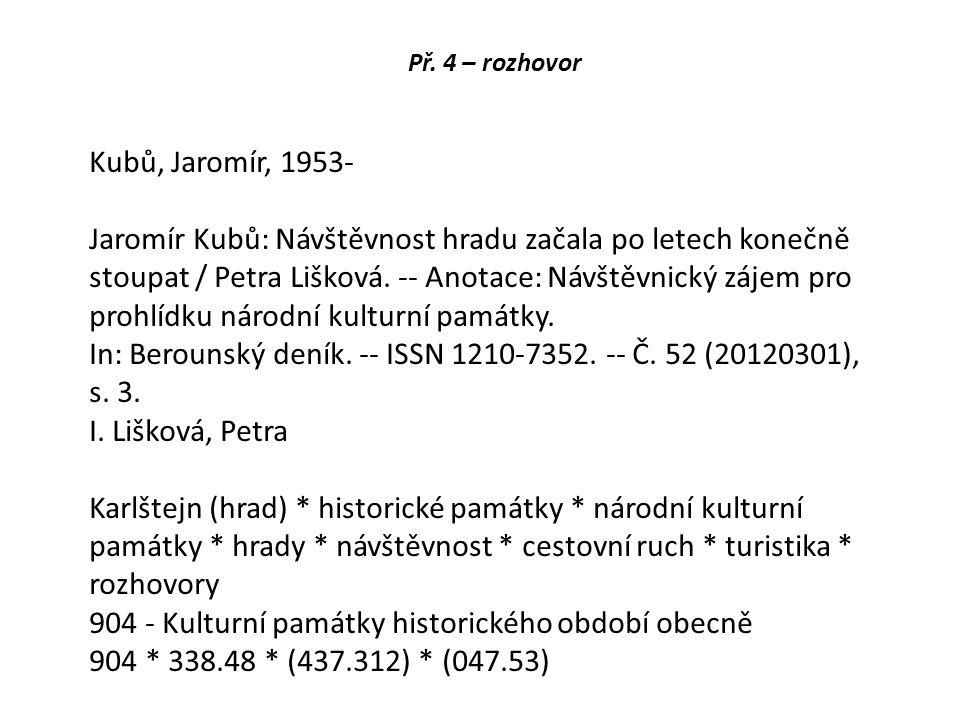 Př. 4 – rozhovor Kubů, Jaromír, 1953- Jaromír Kubů: Návštěvnost hradu začala po letech konečně stoupat / Petra Lišková. -- Anotace: Návštěvnický zájem
