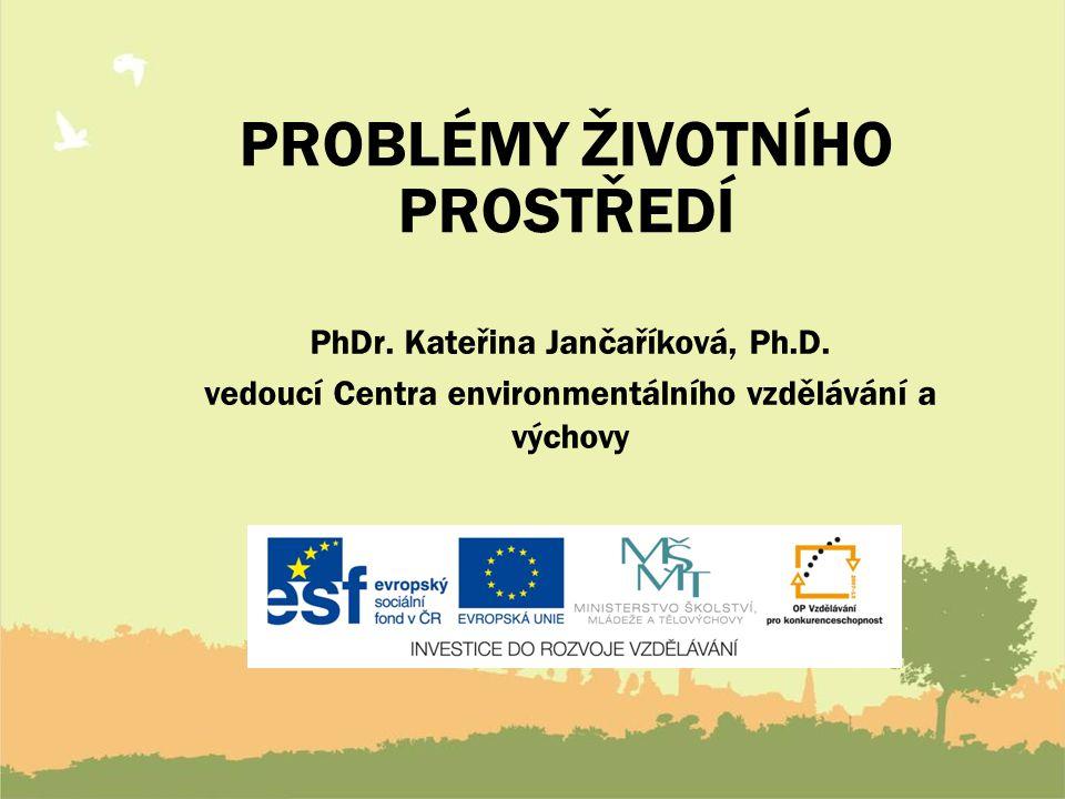 PROBLÉMY ŽIVOTNÍHO PROSTŘEDÍ PhDr.Kateřina Jančaříková, Ph.D.