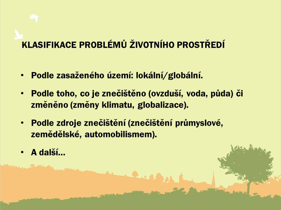 KLASIFIKACE PROBLÉMŮ ŽIVOTNÍHO PROSTŘEDÍ Podle zasaženého území: lokální/globální.