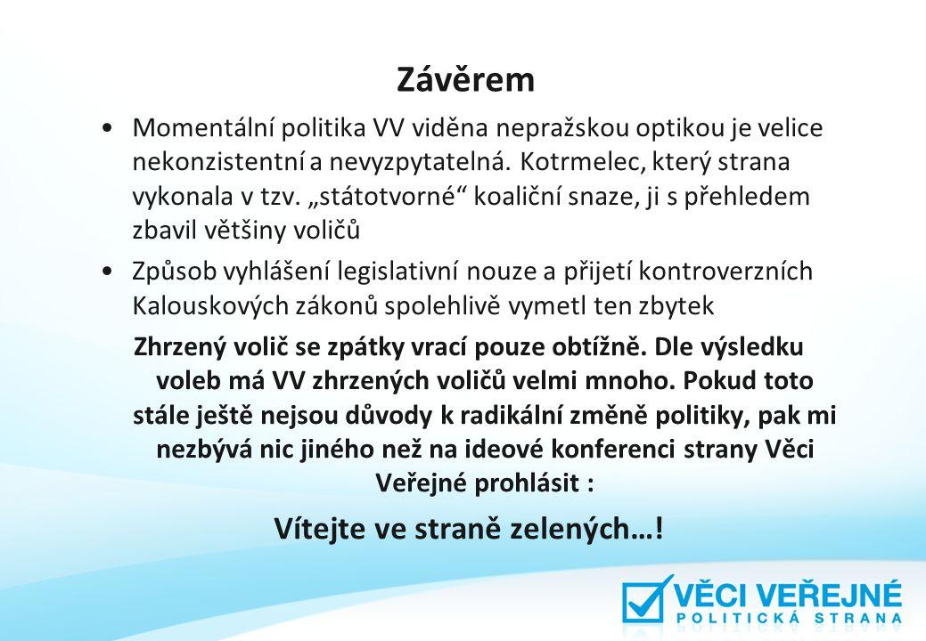 Závěrem Momentální politika VV viděna nepražskou optikou je velice nekonzistentní a nevyzpytatelná.