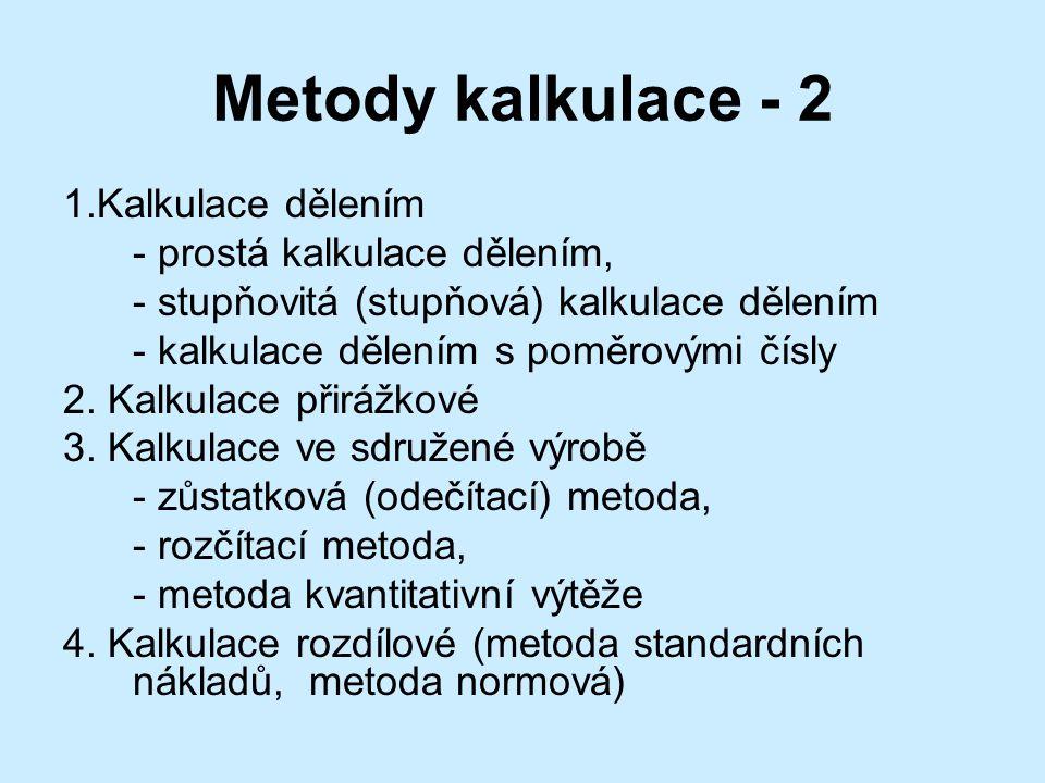 Metody kalkulace - 2 1.Kalkulace dělením - prostá kalkulace dělením, - stupňovitá (stupňová) kalkulace dělením - kalkulace dělením s poměrovými čísly 2.