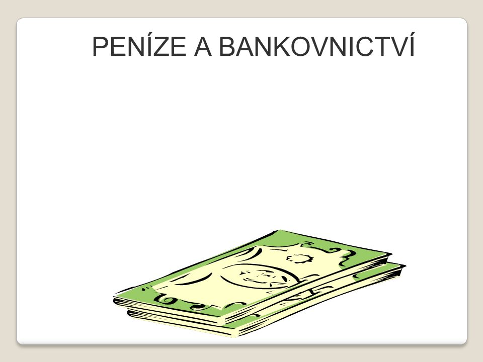 Peněžní agregáty … M + číslo (čím vyšší číslice, tím roste výnosnost, ale klesá likvidita) M0 … hotovostní oběživo - peníze u nebankovních subjektů M1 … hotovostní oběživo + vklady na požádání + cestovní šeky vklady na požádání (např.