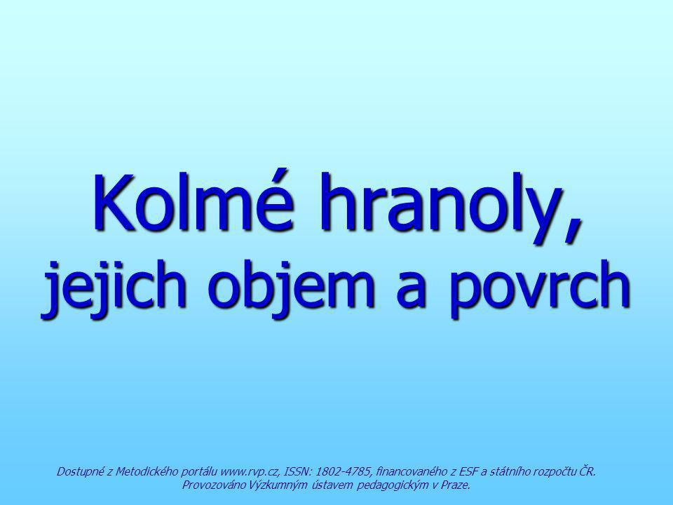 Kolmé hranoly, jejich objem a povrch Dostupné z Metodického portálu www.rvp.cz, ISSN: 1802-4785, financovaného z ESF a státního rozpočtu ČR. Provozová