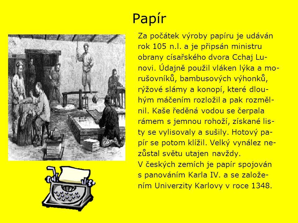 Papír Za počátek výroby papíru je udáván rok 105 n.l. a je připsán ministru obrany císařského dvora Cchaj Lu- novi. Údajně použil vláken lýka a mo- ru