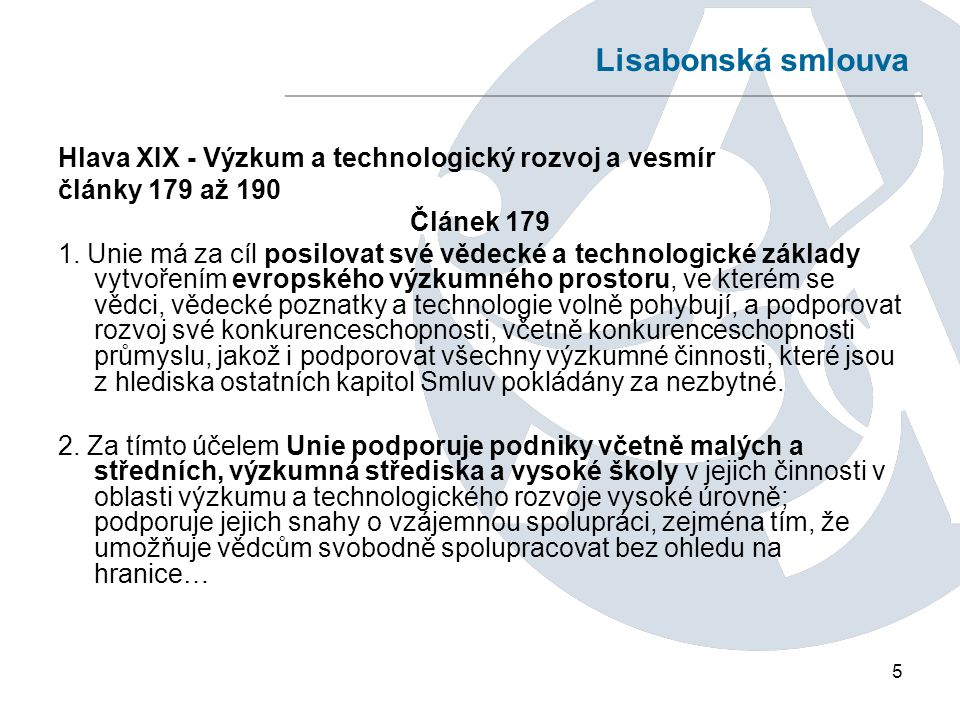 5 Lisabonská smlouva Hlava XIX - Výzkum a technologický rozvoj a vesmír články 179 až 190 Článek 179 1.