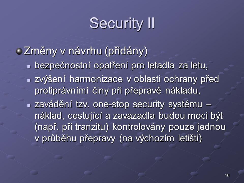 16 Security II Změny v návrhu (přidány) bezpečnostní opatření pro letadla za letu, bezpečnostní opatření pro letadla za letu, zvýšení harmonizace v ob