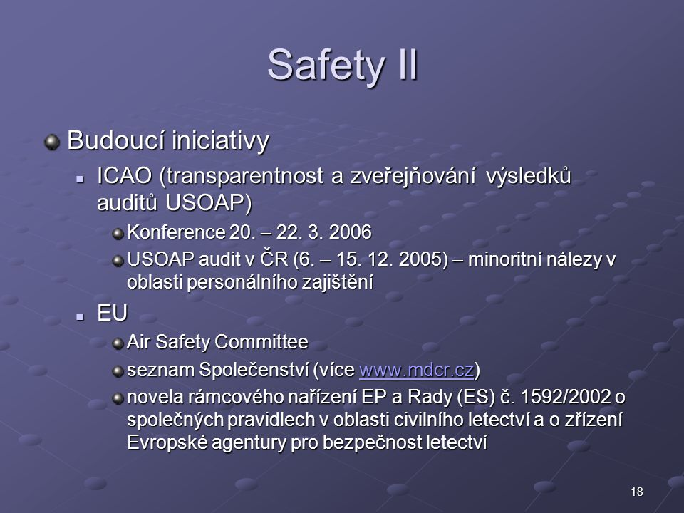 18 Safety II Budoucí iniciativy ICAO (transparentnost a zveřejňování výsledků auditů USOAP) ICAO (transparentnost a zveřejňování výsledků auditů USOAP