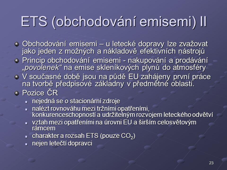 23 ETS (obchodování emisemi) II Obchodování emisemi – u letecké dopravy lze zvažovat jako jeden z možných a nákladově efektivních nástrojů Princip obc