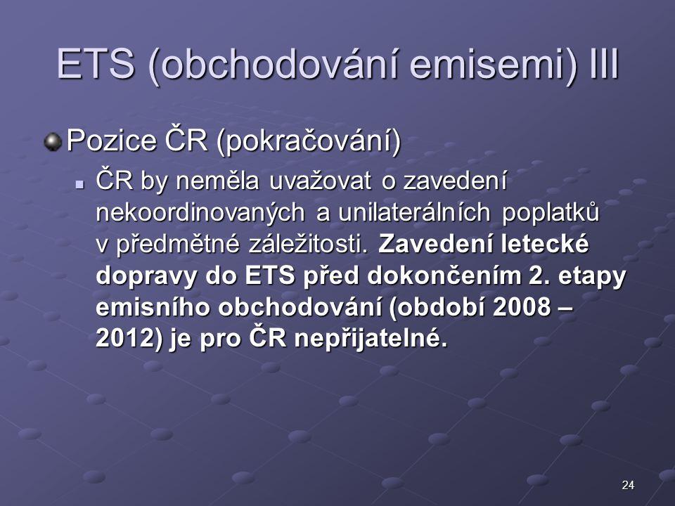 24 ETS (obchodování emisemi) III Pozice ČR (pokračování) ČR by neměla uvažovat o zavedení nekoordinovaných a unilaterálních poplatků v předmětné zálež