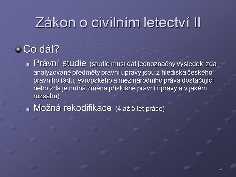 4 Zákon o civilním letectví II Co dál? Právní studie (studie musí dát jednoznačný výsledek, zda analyzované předměty právní úpravy jsou z hlediska čes