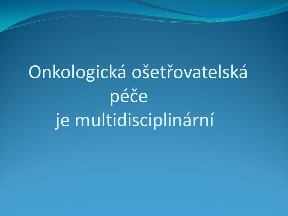 Onkologická ošetřovatelská péče je multidisciplinární