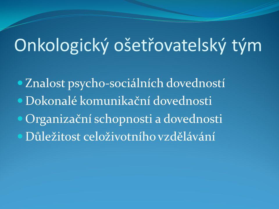 Onkologický ošetřovatelský tým Znalost psycho-sociálních dovedností Dokonalé komunikační dovednosti Organizační schopnosti a dovednosti Důležitost celoživotního vzdělávání