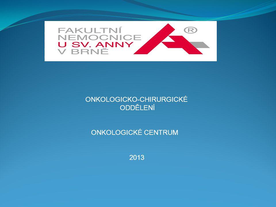 ONKOLOGICKO-CHIRURGICKÉ ODDĚLENÍ ONKOLOGICKÉ CENTRUM 2013