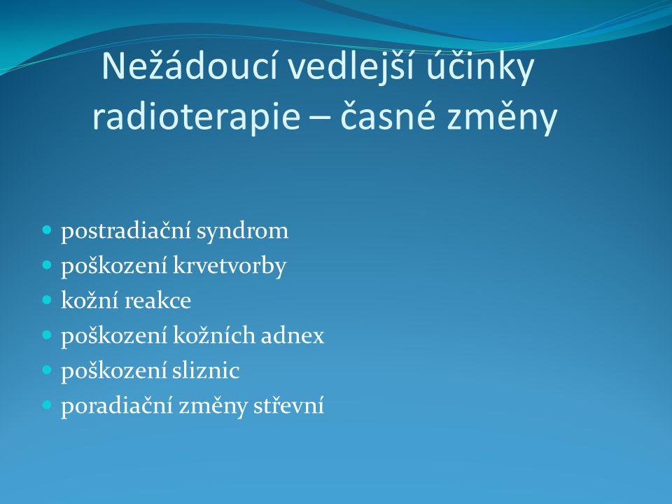 Nežádoucí vedlejší účinky radioterapie – časné změny postradiační syndrom poškození krvetvorby kožní reakce poškození kožních adnex poškození sliznic poradiační změny střevní