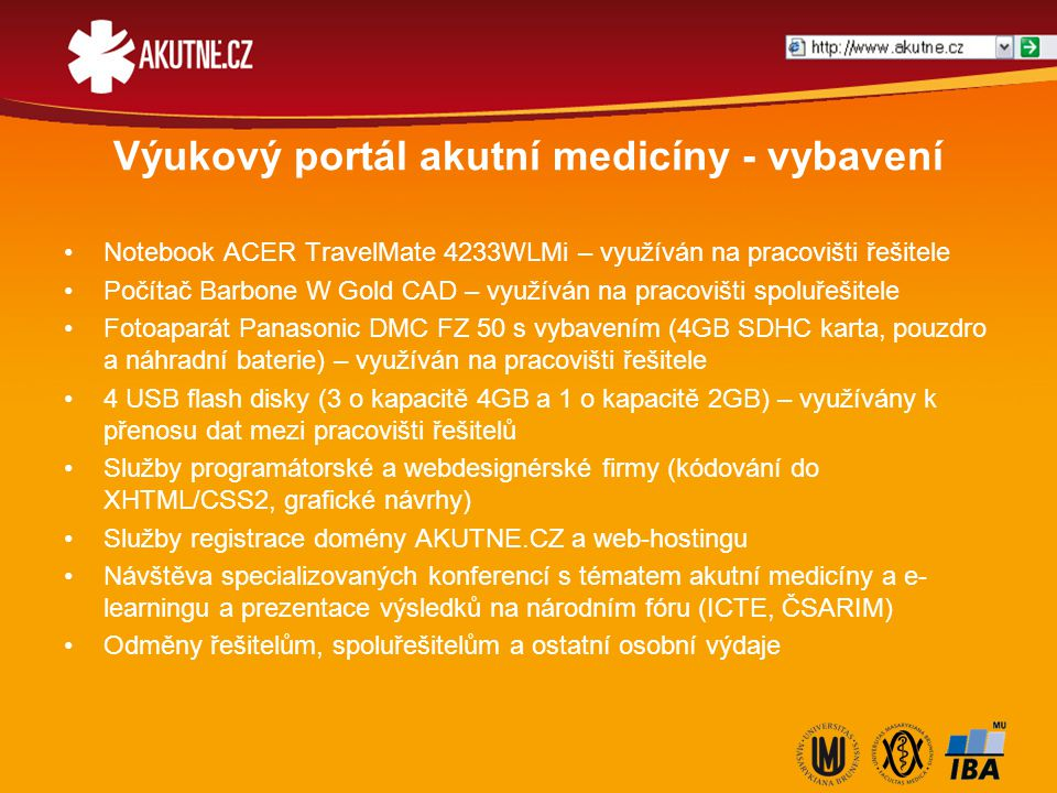 Výukový portál akutní medicíny - vybavení Notebook ACER TravelMate 4233WLMi – využíván na pracovišti řešitele Počítač Barbone W Gold CAD – využíván na