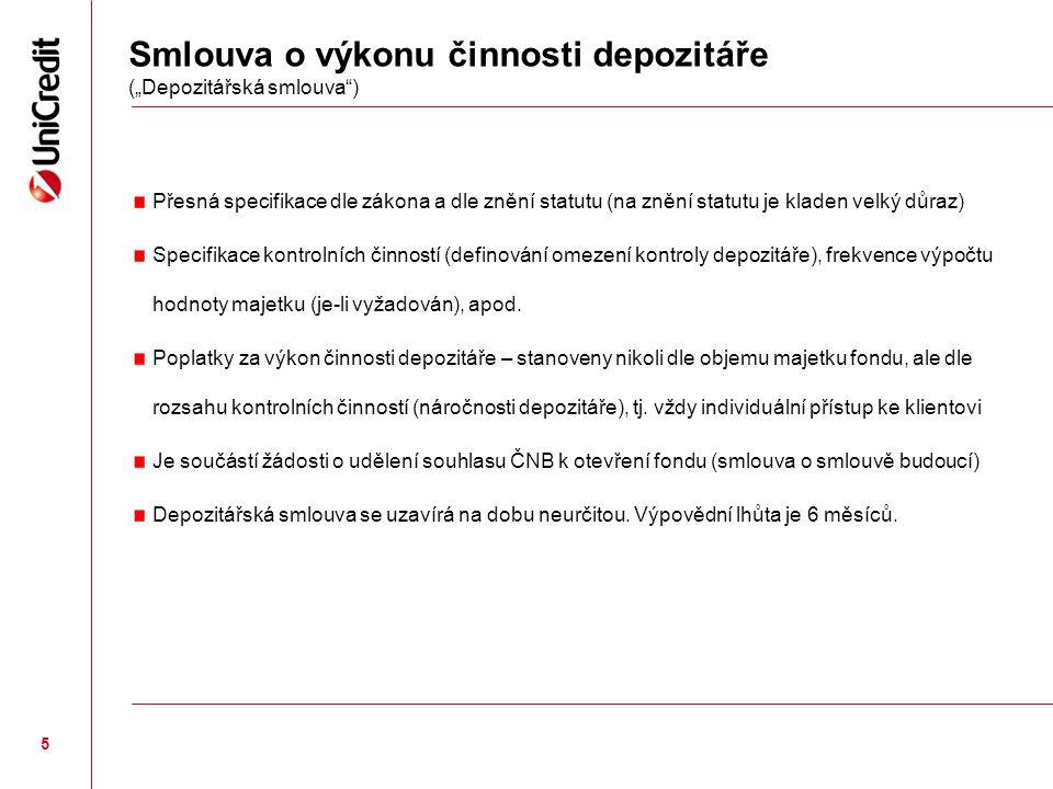 """5 Smlouva o výkonu činnosti depozitáře (""""Depozitářská smlouva"""") Přesná specifikace dle zákona a dle znění statutu (na znění statutu je kladen velký dů"""