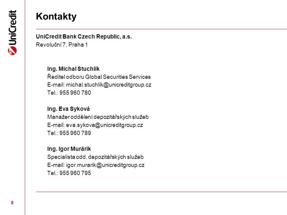 8 Kontakty UniCredit Bank Czech Republic, a.s. Revoluční 7, Praha 1 Ing. Michal Stuchlík Ředitel odboru Global Securities Services E-mail: michal.stuc