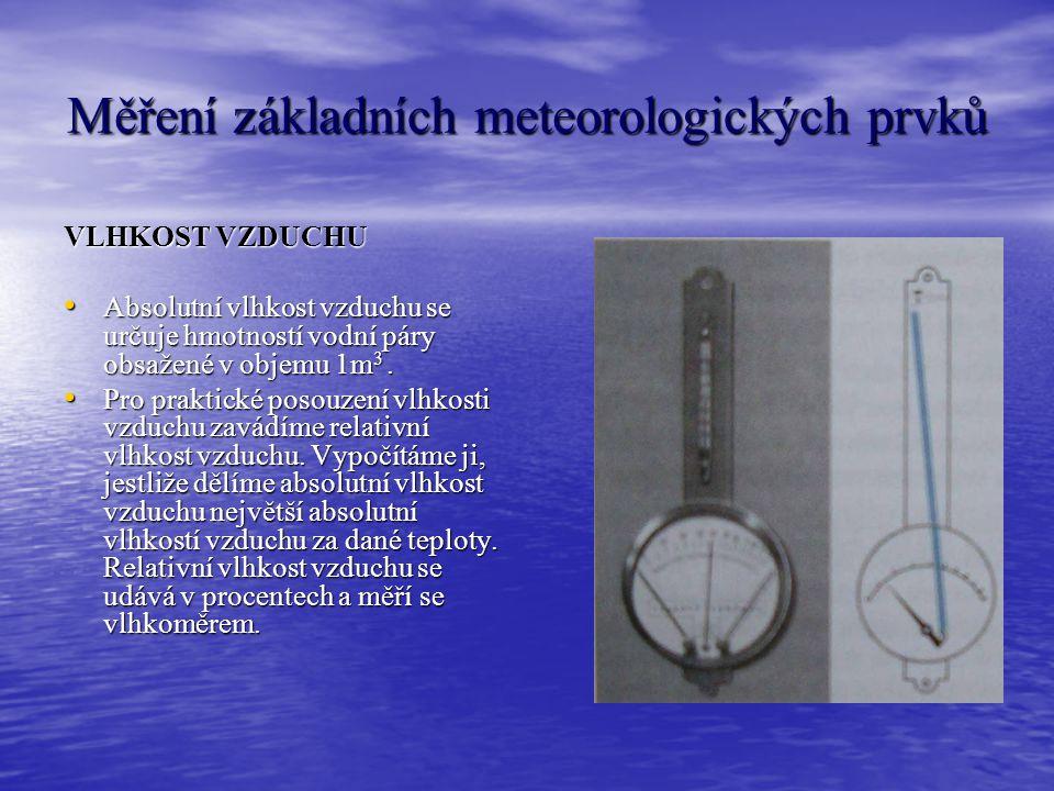 ZÁKLADNÍ METEOROLOGICKÉ PRVKY: tlak, teplota, vlhkost, proudění vzduchu, sluneční svit, oblačnost, výpar vody na povrchu Země a srážky tlak, teplota,