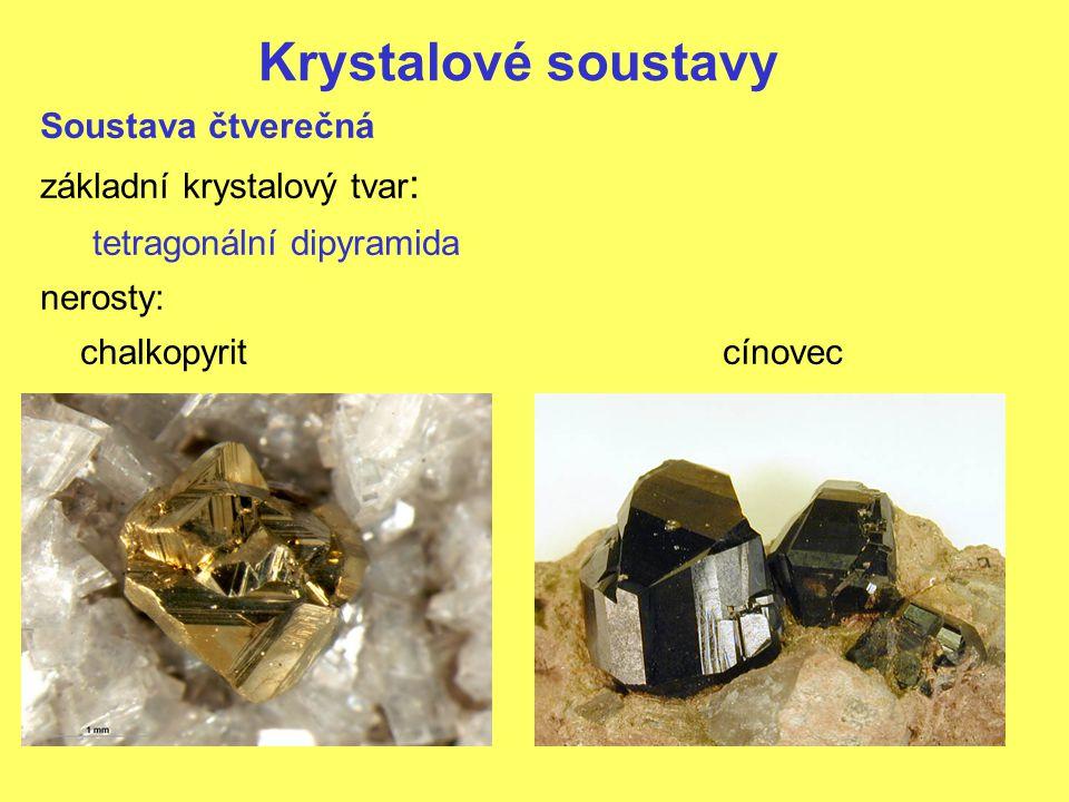 Krystalové soustavy Soustava čtverečná základní krystalový tvar : tetragonální dipyramida nerosty: chalkopyritcínovec