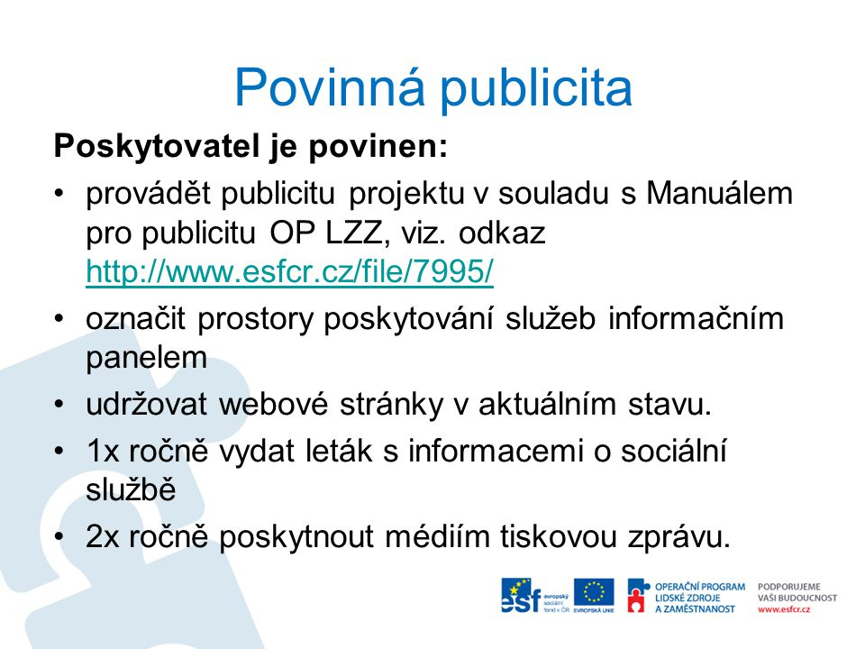 Povinná publicita Poskytovatel je povinen: provádět publicitu projektu v souladu s Manuálem pro publicitu OP LZZ, viz. odkaz http://www.esfcr.cz/file/