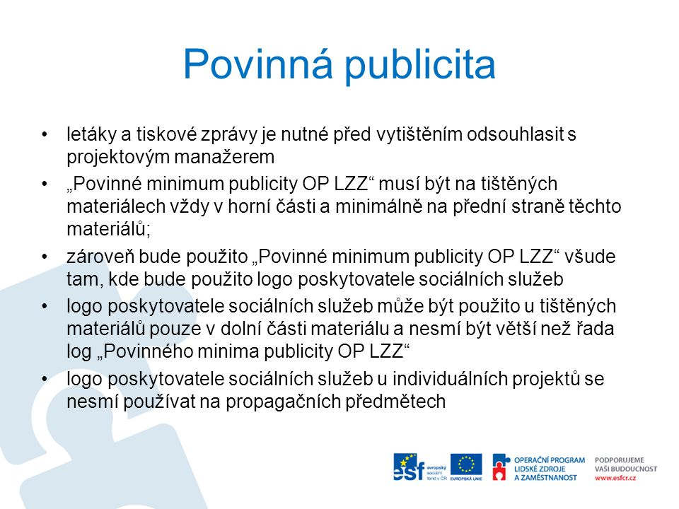 """Povinná publicita letáky a tiskové zprávy je nutné před vytištěním odsouhlasit s projektovým manažerem """"Povinné minimum publicity OP LZZ"""" musí být na"""