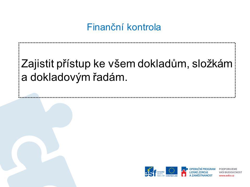 Finanční kontrola Zajistit přístup ke všem dokladům, složkám a dokladovým řadám.