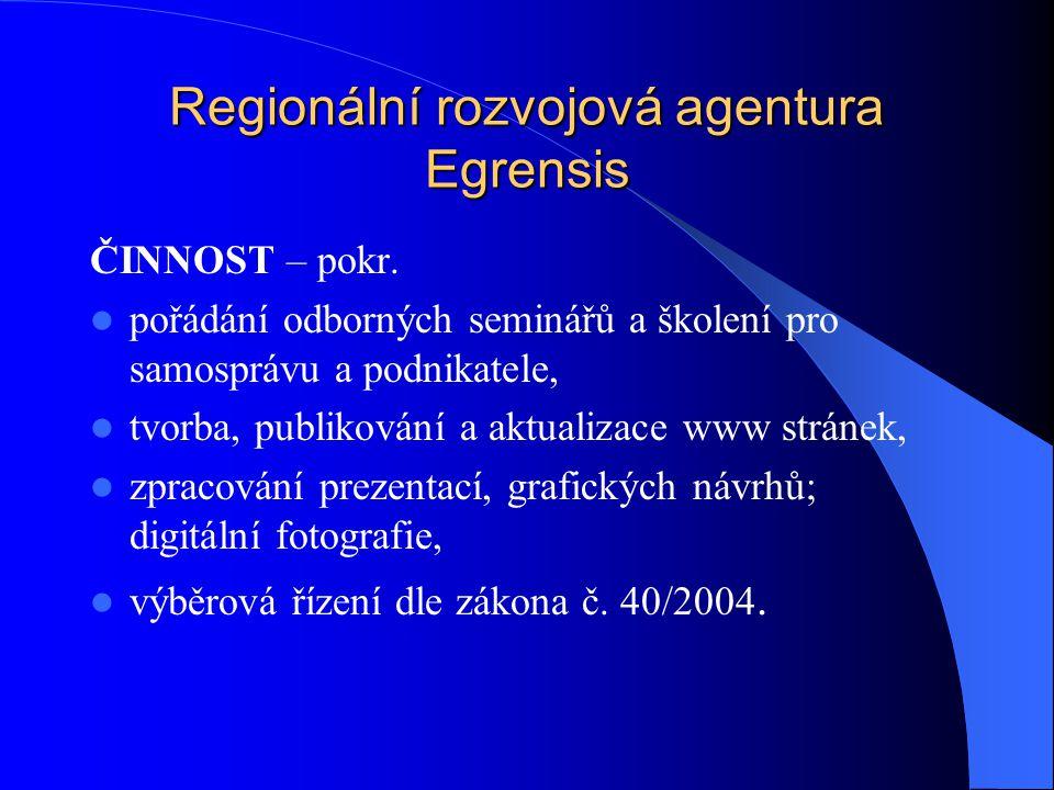 Regionální rozvojová agentura Egrensis ČINNOST – pokr.