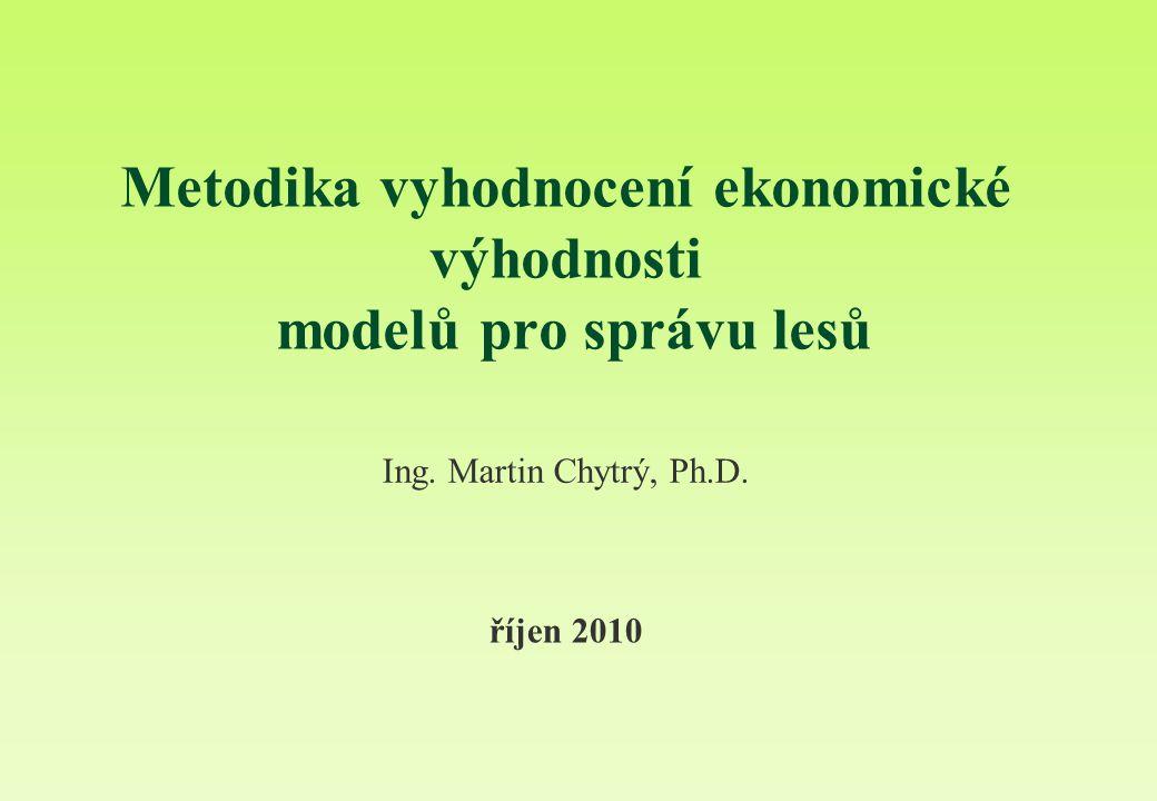 Metodika vyhodnocení ekonomické výhodnosti modelů pro správu lesů říjen 2010 Ing. Martin Chytrý, Ph.D.