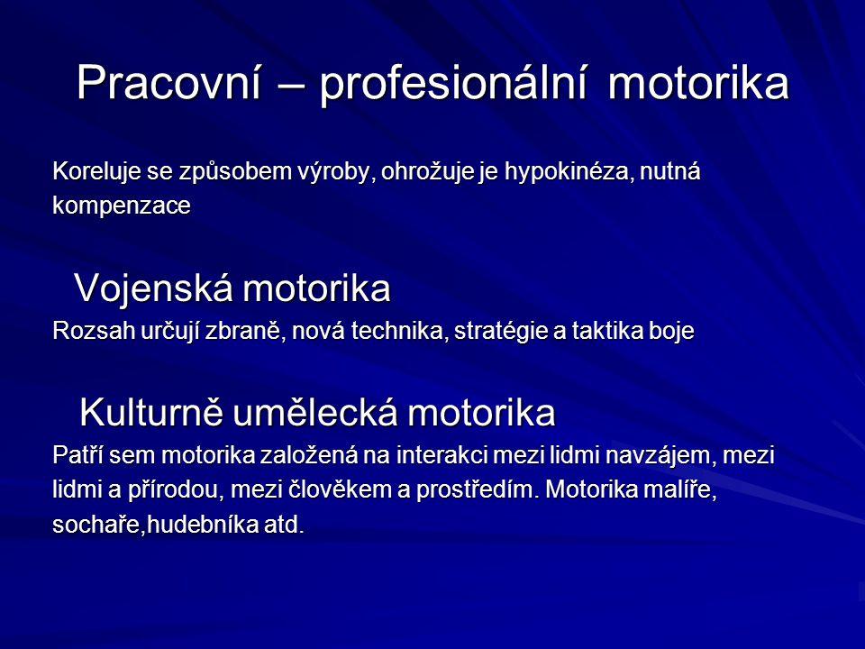 Pracovní – profesionální motorika Koreluje se způsobem výroby, ohrožuje je hypokinéza, nutná kompenzace Vojenská motorika Vojenská motorika Rozsah urč